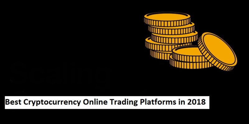 What are the Best Cryptocurrency Online Trading Platforms in 2018